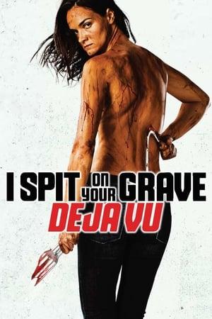 I Spit on Your Grave: Deja Vu poszter